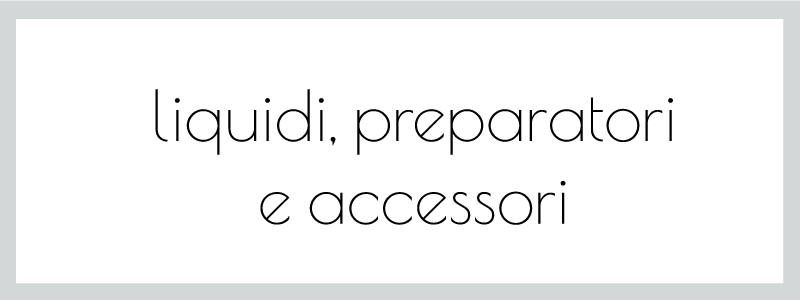liquidi preparatori e accessori